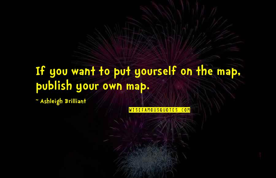 Publish'd Quotes By Ashleigh Brilliant: If you want to put yourself on the