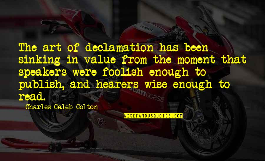 Publish'd Quotes By Charles Caleb Colton: The art of declamation has been sinking in