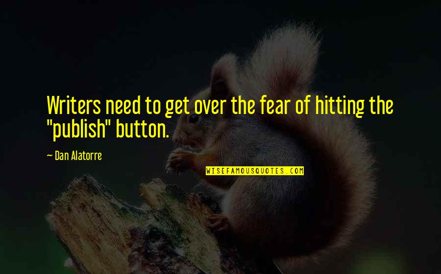 Publish'd Quotes By Dan Alatorre: Writers need to get over the fear of