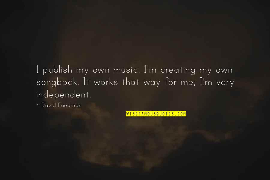 Publish'd Quotes By David Friedman: I publish my own music. I'm creating my