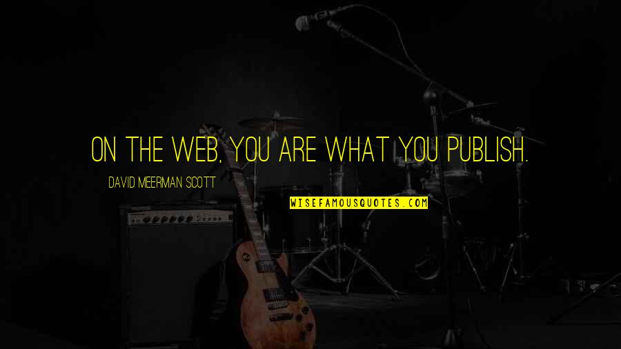 Publish'd Quotes By David Meerman Scott: On the web, you are what you publish.