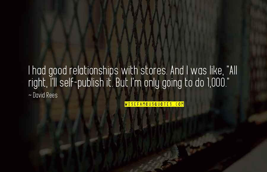 Publish'd Quotes By David Rees: I had good relationships with stores. And I