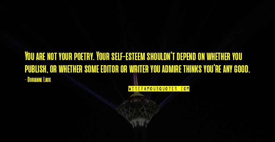 Publish'd Quotes By Dorianne Laux: You are not your poetry. Your self-esteem shouldn't