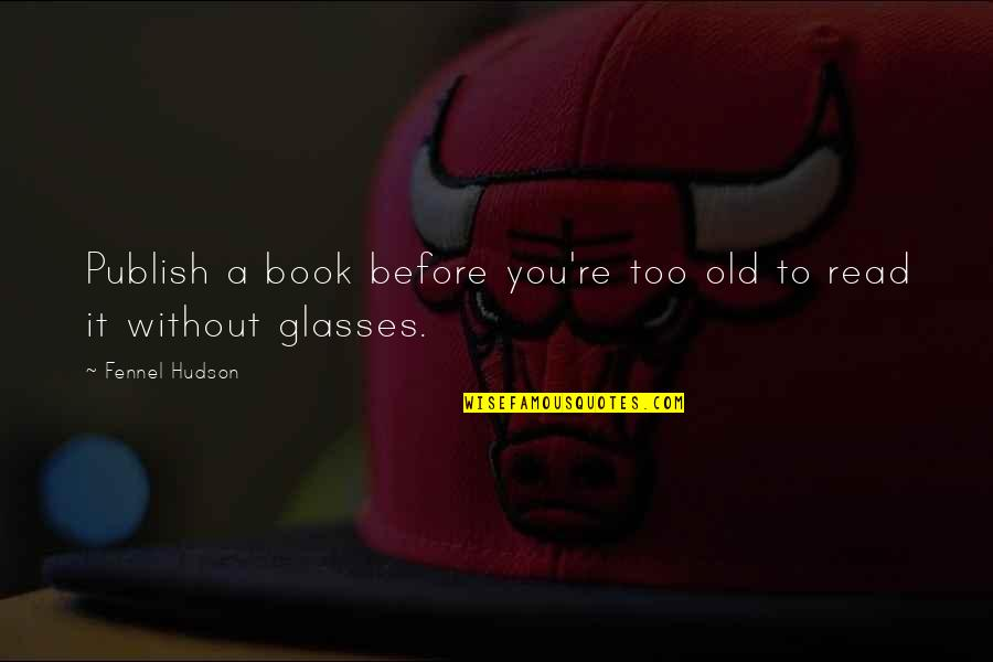 Publish'd Quotes By Fennel Hudson: Publish a book before you're too old to