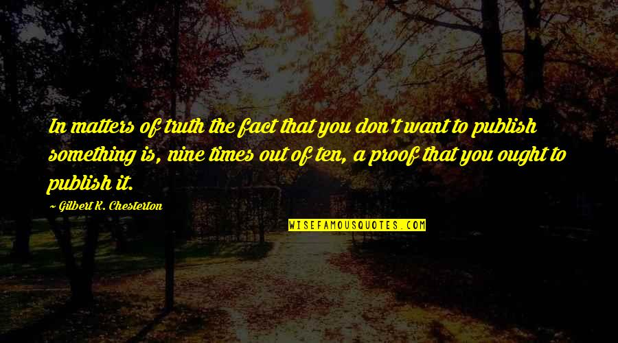 Publish'd Quotes By Gilbert K. Chesterton: In matters of truth the fact that you
