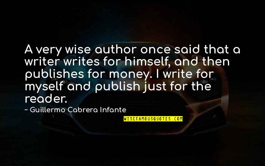 Publish'd Quotes By Guillermo Cabrera Infante: A very wise author once said that a