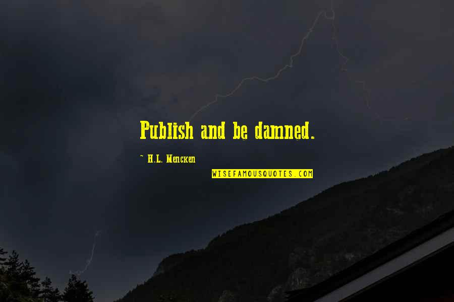 Publish'd Quotes By H.L. Mencken: Publish and be damned.