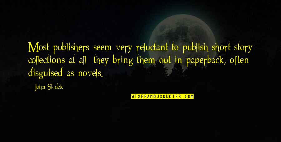 Publish'd Quotes By John Sladek: Most publishers seem very reluctant to publish short