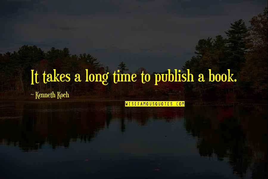 Publish'd Quotes By Kenneth Koch: It takes a long time to publish a