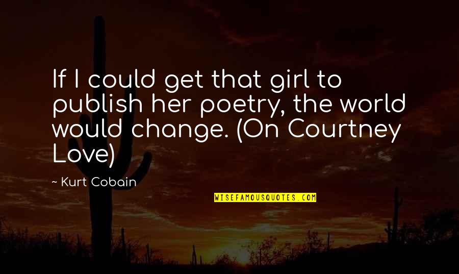 Publish'd Quotes By Kurt Cobain: If I could get that girl to publish