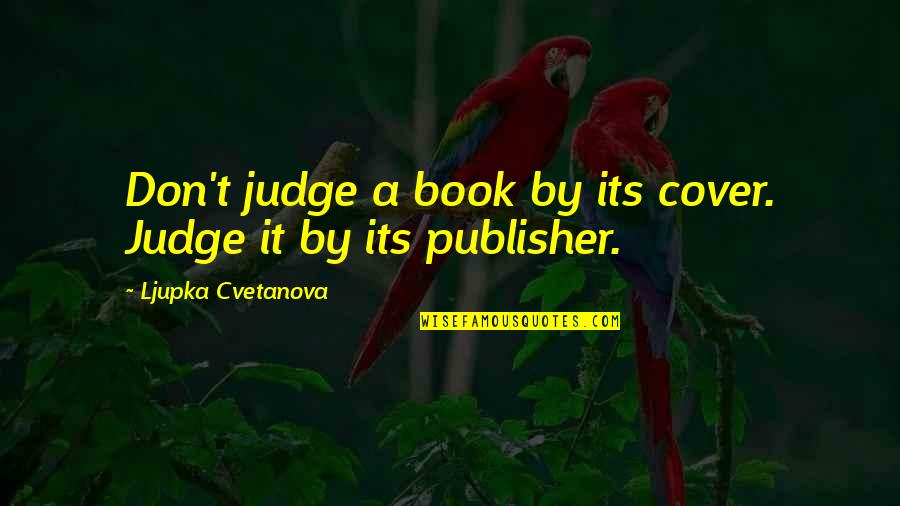 Publish'd Quotes By Ljupka Cvetanova: Don't judge a book by its cover. Judge