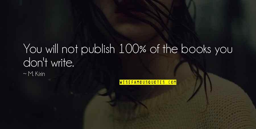 Publish'd Quotes By M. Kirin: You will not publish 100% of the books