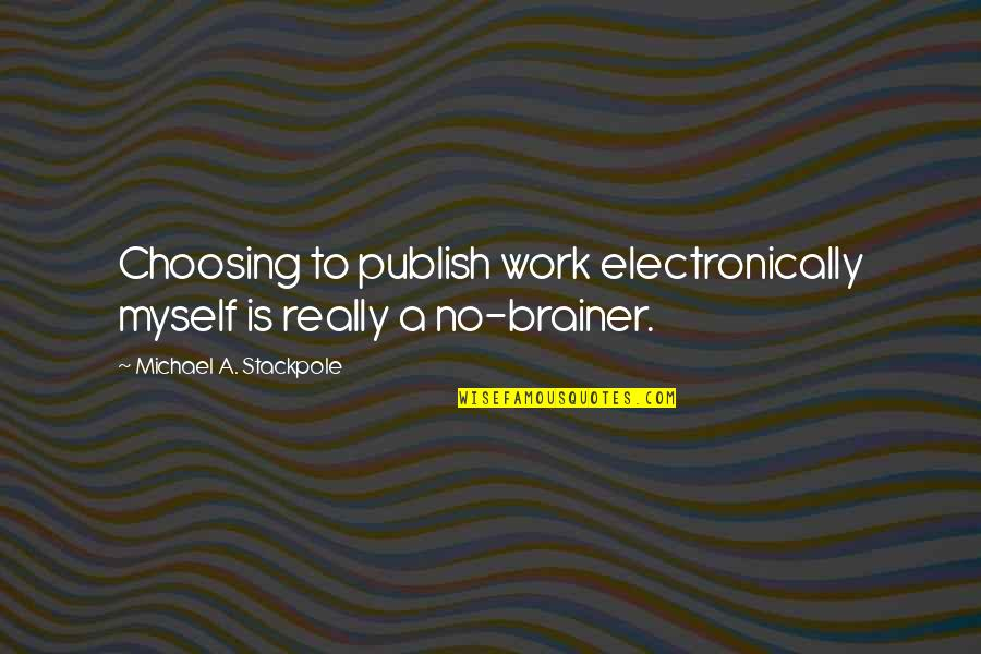 Publish'd Quotes By Michael A. Stackpole: Choosing to publish work electronically myself is really
