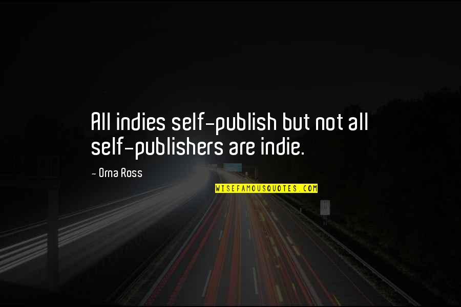 Publish'd Quotes By Orna Ross: All indies self-publish but not all self-publishers are
