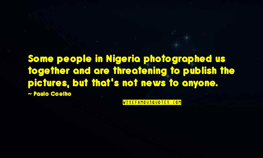 Publish'd Quotes By Paulo Coelho: Some people in Nigeria photographed us together and