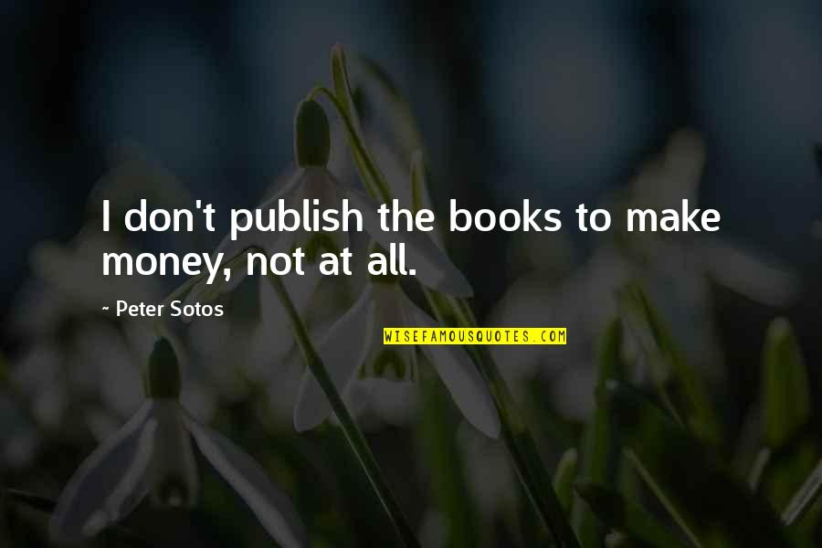 Publish'd Quotes By Peter Sotos: I don't publish the books to make money,