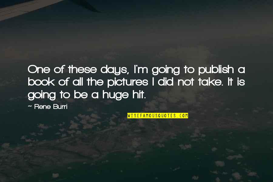 Publish'd Quotes By Rene Burri: One of these days, I'm going to publish