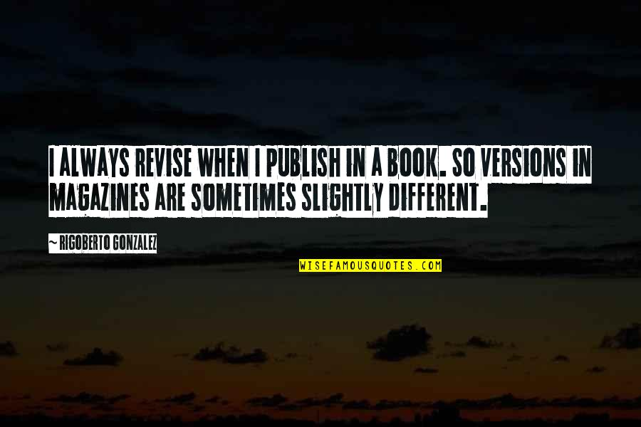 Publish'd Quotes By Rigoberto Gonzalez: I always revise when I publish in a