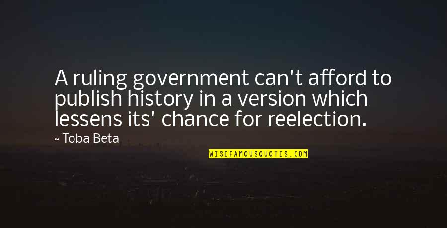 Publish'd Quotes By Toba Beta: A ruling government can't afford to publish history