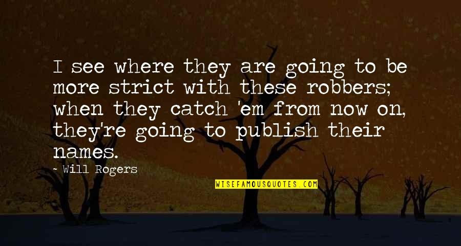 Publish'd Quotes By Will Rogers: I see where they are going to be