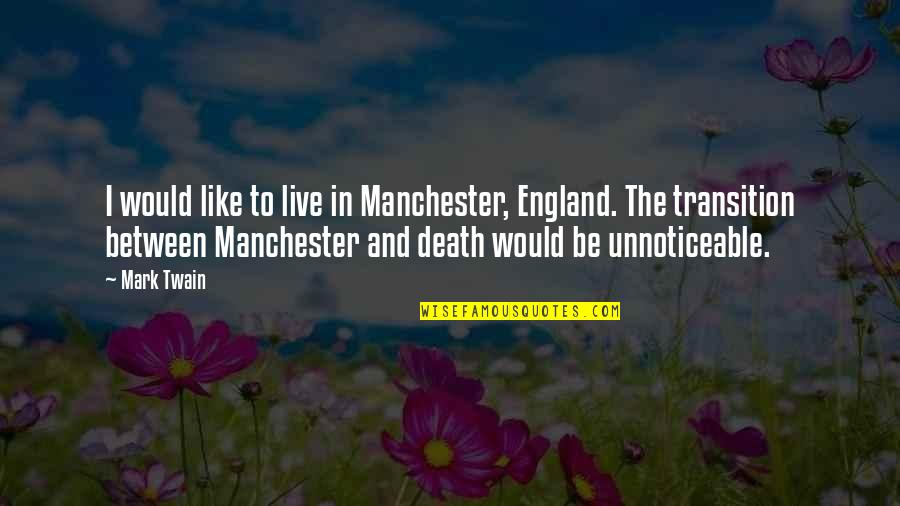 Publius Ovidius Naso Ovid Quotes By Mark Twain: I would like to live in Manchester, England.