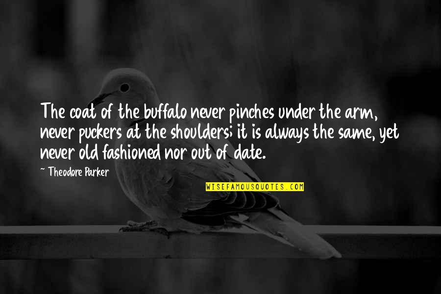Puckers Quotes By Theodore Parker: The coat of the buffalo never pinches under