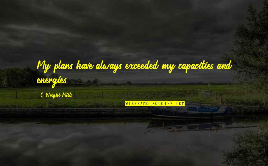 Pudency Quotes By C. Wright Mills: My plans have always exceeded my capacities and
