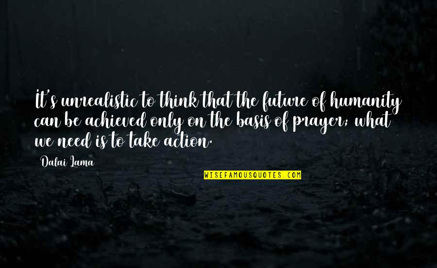 Pudency Quotes By Dalai Lama: It's unrealistic to think that the future of