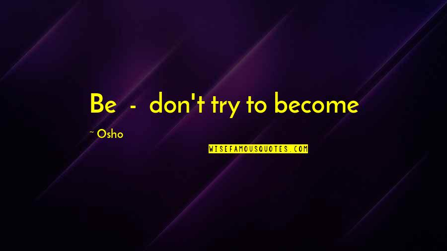 Pudency Quotes By Osho: Be - don't try to become