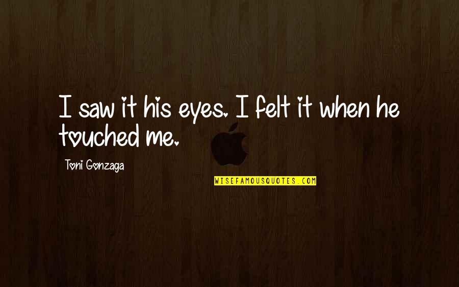 Pudency Quotes By Toni Gonzaga: I saw it his eyes. I felt it
