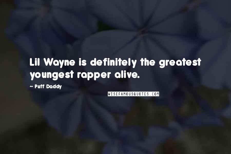 Puff Daddy quotes: Lil Wayne is definitely the greatest youngest rapper alive.