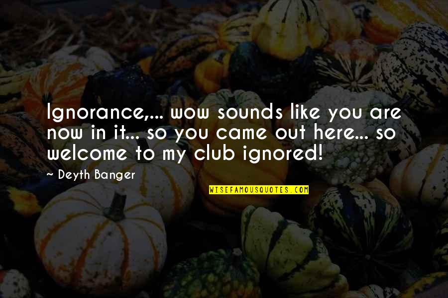 Pug Dogs Quotes By Deyth Banger: Ignorance,... wow sounds like you are now in