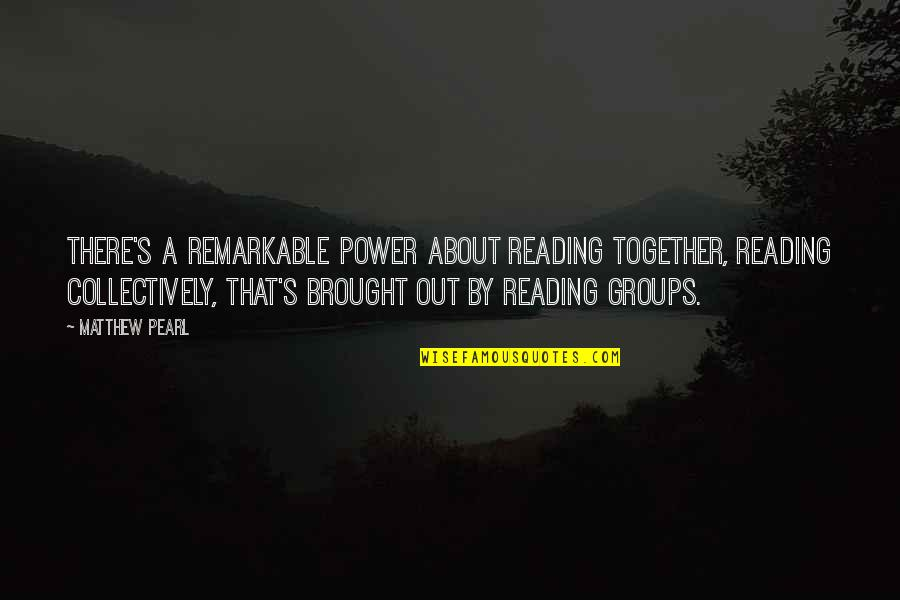 Pug Dogs Quotes By Matthew Pearl: There's a remarkable power about reading together, reading
