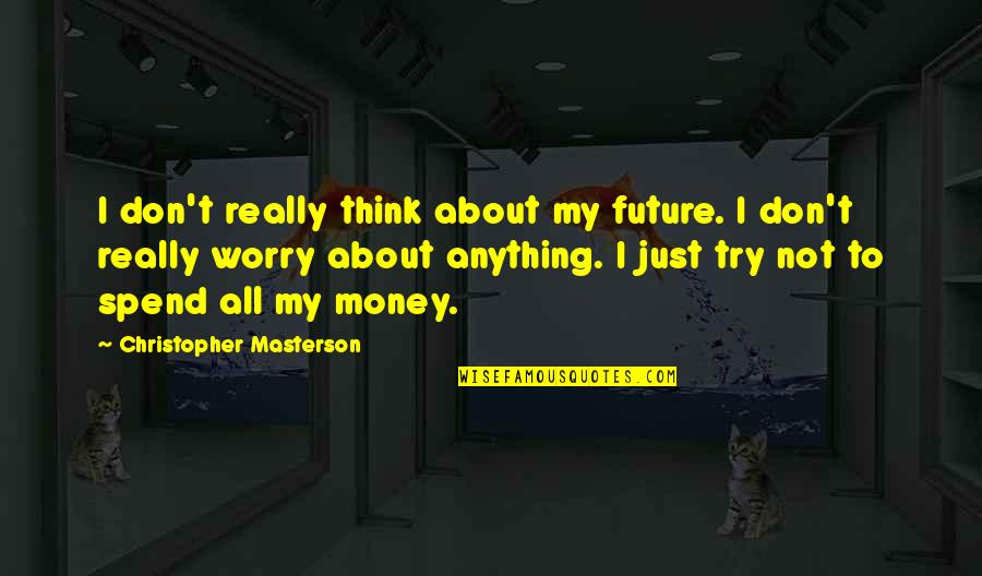 Puja Invitation Quotes By Christopher Masterson: I don't really think about my future. I