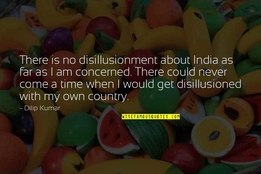 Puja Invitation Quotes By Dilip Kumar: There is no disillusionment about India as far