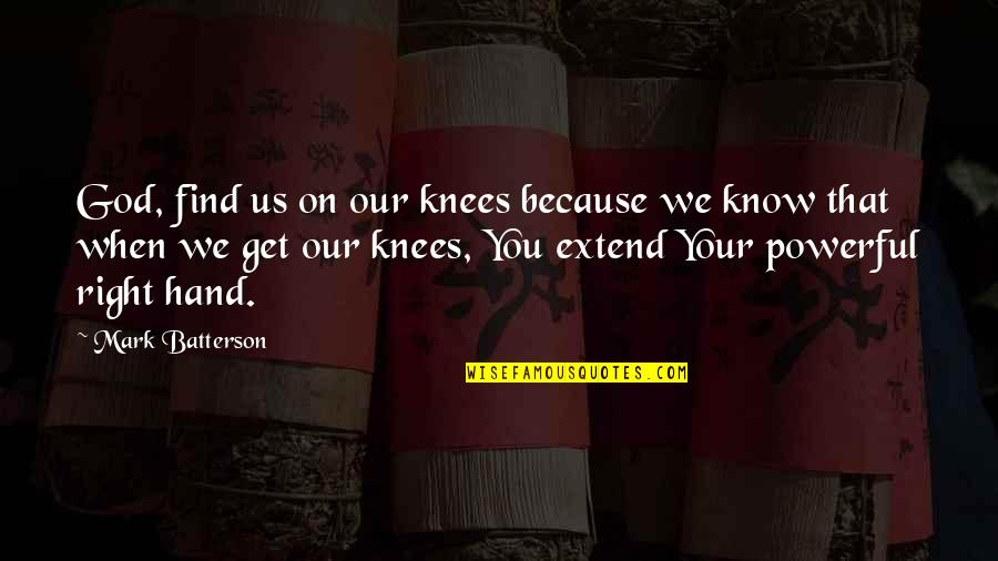 Puja Invitation Quotes By Mark Batterson: God, find us on our knees because we