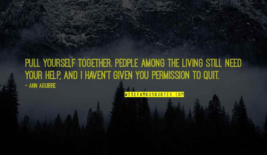 Pull Together Quotes By Ann Aguirre: Pull yourself together. People among the living still