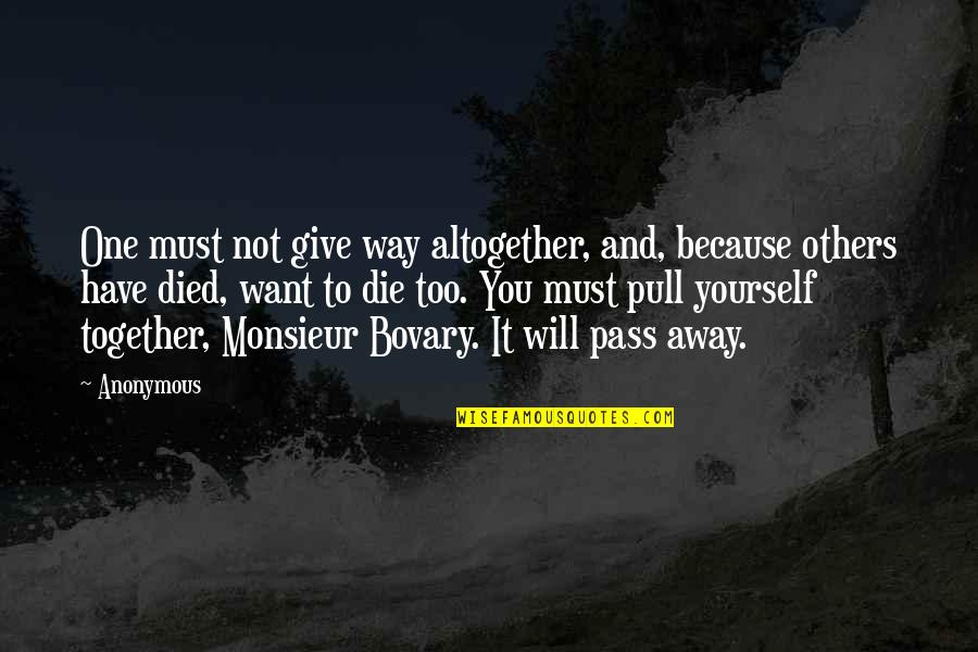 Pull Together Quotes By Anonymous: One must not give way altogether, and, because
