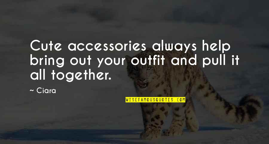 Pull Together Quotes By Ciara: Cute accessories always help bring out your outfit