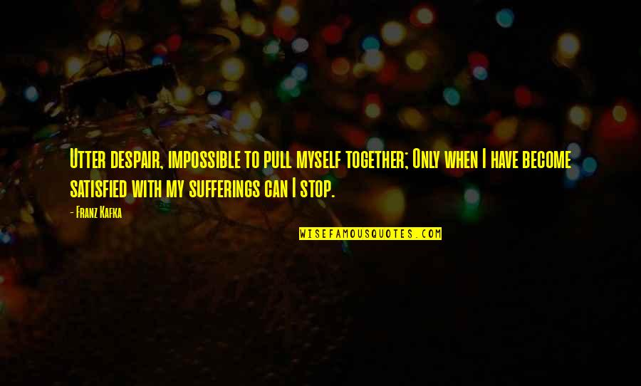 Pull Together Quotes By Franz Kafka: Utter despair, impossible to pull myself together; Only