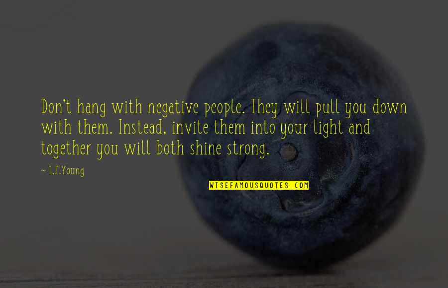 Pull Together Quotes By L.F.Young: Don't hang with negative people. They will pull