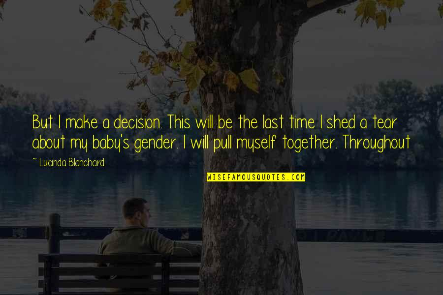 Pull Together Quotes By Lucinda Blanchard: But I make a decision. This will be