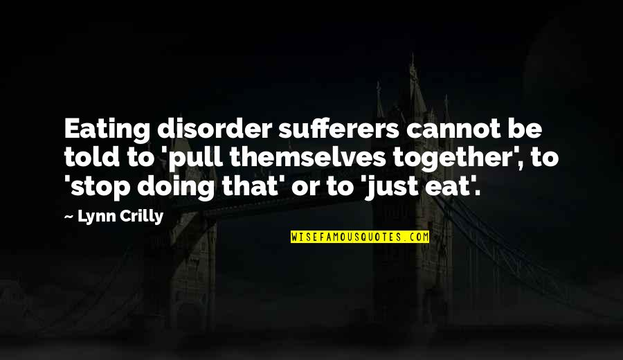 Pull Together Quotes By Lynn Crilly: Eating disorder sufferers cannot be told to 'pull