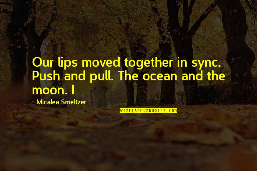 Pull Together Quotes By Micalea Smeltzer: Our lips moved together in sync. Push and