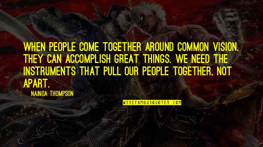 Pull Together Quotes By Nainoa Thompson: When people come together around common vision, they