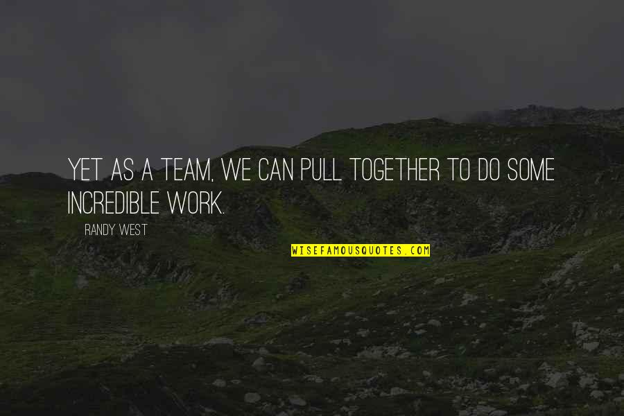Pull Together Quotes By Randy West: Yet as a team, we can pull together