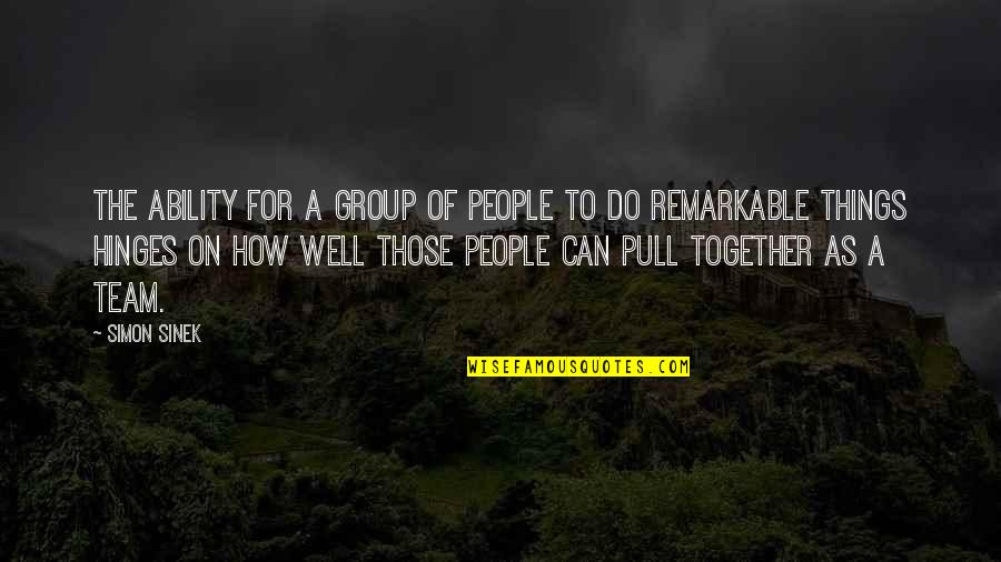 Pull Together Quotes By Simon Sinek: The ability for a group of people to