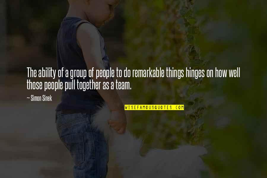 Pull Together Quotes By Simon Sinek: The ability of a group of people to