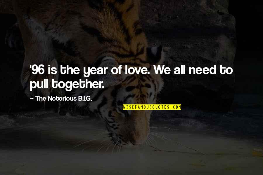 Pull Together Quotes By The Notorious B.I.G.: '96 is the year of love. We all