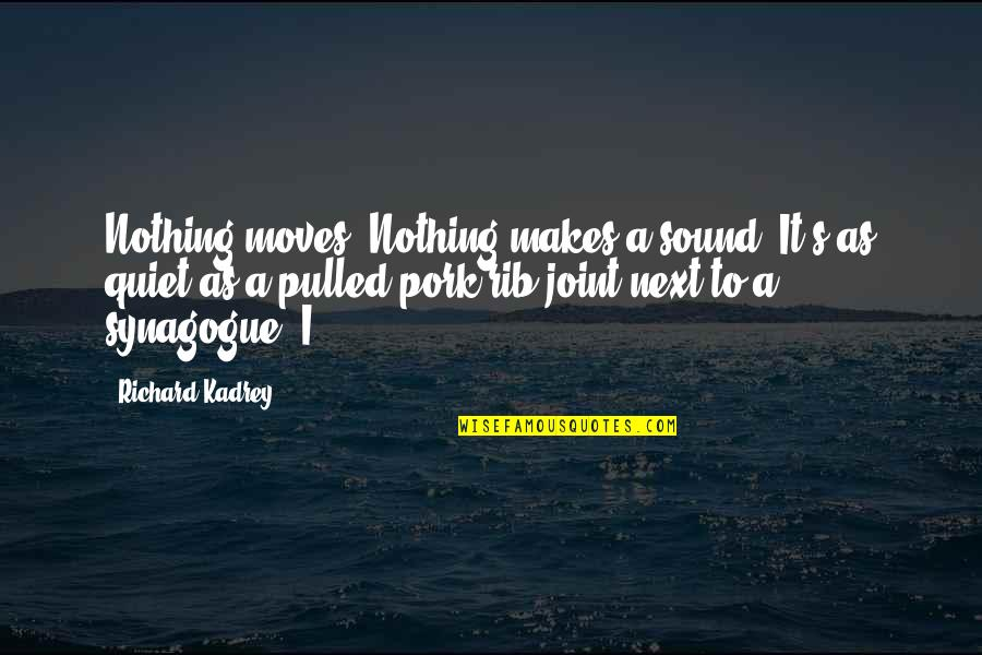 Pulled Pork Quotes By Richard Kadrey: Nothing moves. Nothing makes a sound. It's as